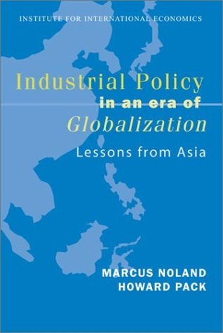 Industrial Policy In An Era Of Globalization: Lessons From Asia  by  Marcus Noland