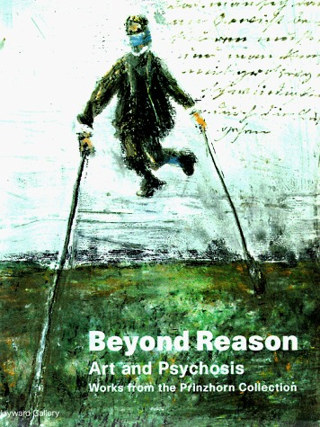 Beyond Reason: Art and Psychosis, Works from the Prinzhorn Collection  by  Laurent Busine