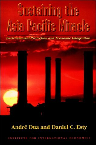 Sustaining The Asia Pacific Miracle: Environmental Protection And Economic Integration  by  Daniel C. Esty