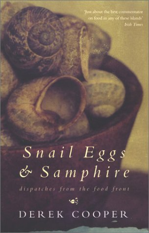 Snail Eggs & Samphire: Dispatches from the Food Front Derek Cooper