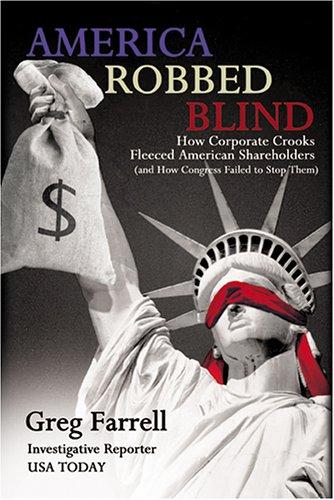 America Robbed Blind: How Corporate Crooks Fleeced American Shareholdersand Greg Farrell