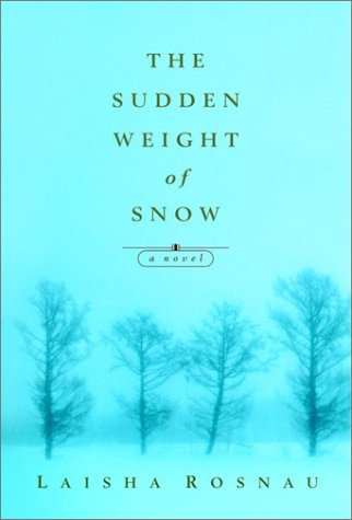 The Sudden Weight of Snow Laisha Rosnau