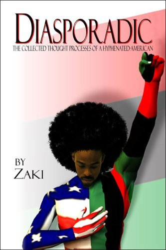 Diasporadic: The Collected Thought Processes of a Hyphenated-American Zakii