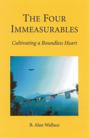The Four Immeasurables: Cultivating A Boundless Heart B. Alan Wallace
