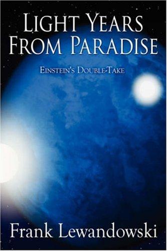Light Years from Paradise: Einsteins Double-Take  by  Frank Lewandowski