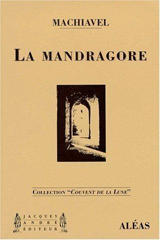 La Mandragore: Comédie En Cinq Actes Et Chansons Niccolò Machiavelli