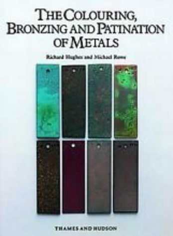 Colouring, Bronzing and Patination of Metals: A Manual for Fine Metalworkers, Sculptors and Designers  by  Richard   Hughes