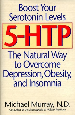 5-HTP: The Natural Way to Boost Serotonin and Overcome Depression, Obesity, and Insomnia Michael T. Murray