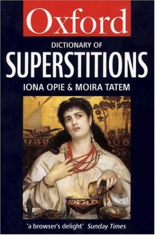 A Dictionary of Superstitions  by  Iona Opie
