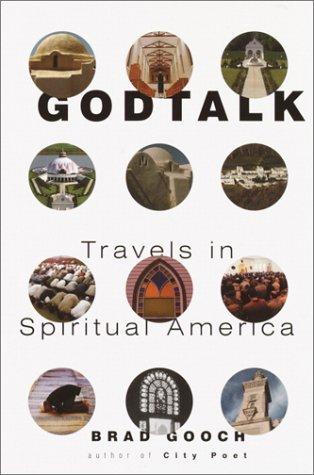 Godtalk: Travels in Spiritual America  by  Brad Gooch