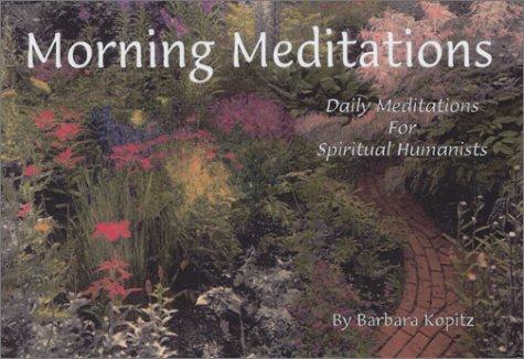 Morning Meditations: Daily Meditations for Spiritual Humanists Barbara Kopitz