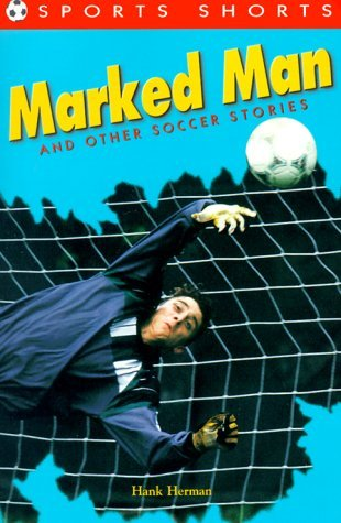 Marked Man: And Other Soccer Stories Hank Herman