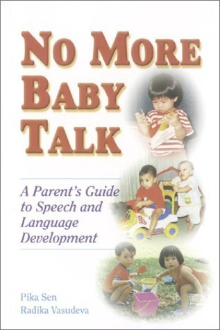 No More Baby Talk: A Parents Guide to Speech and Language Development  by  Pika Sen