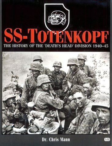 SS-Totenkopf: The History of the Deaths Head Division 1940-1945 Arthur Donaldson