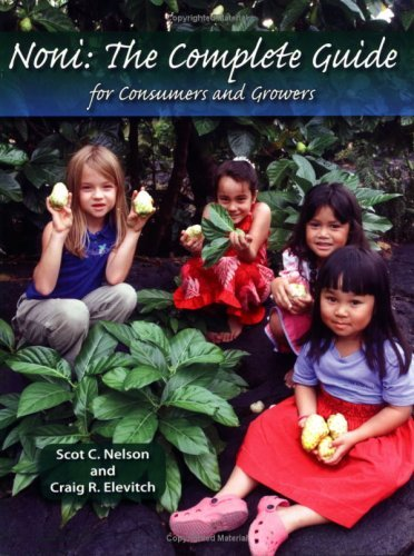 Noni: The Complete Guide for Consumers and Growers Scot C. Nelson