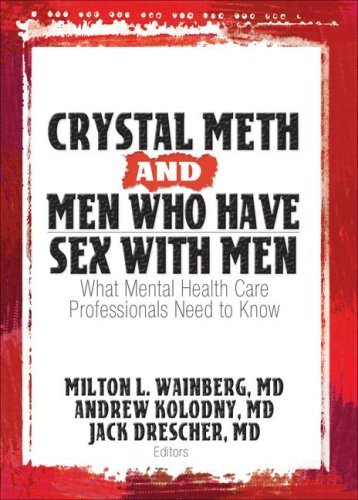 Crystal Meth and Men Who Have Sex with Men: What Mental Health Care Professionals Need to Know Milton L. Wainberg