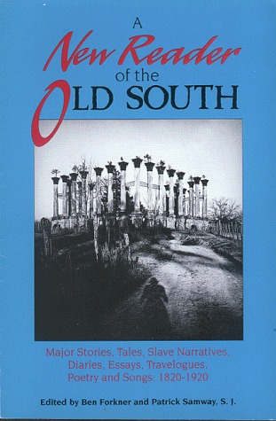 A New Reader of the Old South: Major Stories, Tales, Slave Narratives, Diaries, Travelogues, Poetry and Songs, 1820-1920 Ben Forkner