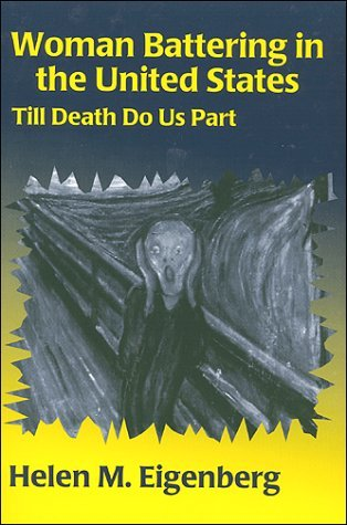 Woman Battering in the United States: Till Death Do Us Part  by  Helen M. Eigenberg