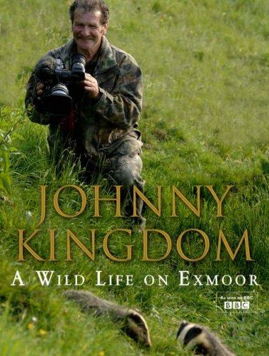 Johnny Kingdom: A Wild Life On Exmoor  by  Johnny Kingdom