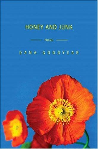 Honey And Junk  by  Dana Goodyear
