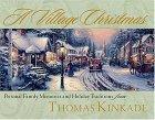 A Village Christmas: Personal Family Memories and Holiday Traditions from Thomas Kinkade Thomas Kinkade