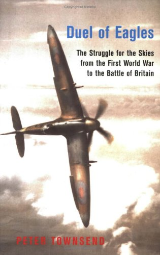 Phoenix: Duel of Eagles: The Struggle for the Skies from the First World War to the Battle of Britain  by  Peter  Townsend