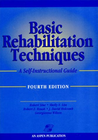 Basic Rehabilitation Techniques: A Self-Instructional Guide  by  Robert D. Sine