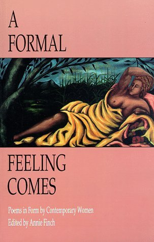 A Formal Feeling Comes: Poems In Form By Contemporary Women  by  Annie Finch