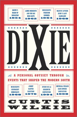 Dixie: A Personal Odyssey Through Events That Shaped The Modern South  by  Curtis Wilkie