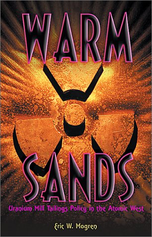 Warm Sands: Uranium Mill Tailings Policy In The Atomic West Eric W. Mogren
