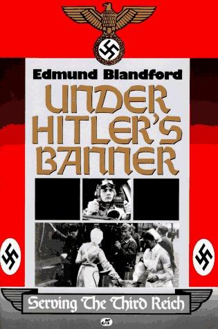 Under Hitlers Banner: Serving The Third Reich  by  Edmund Blandford