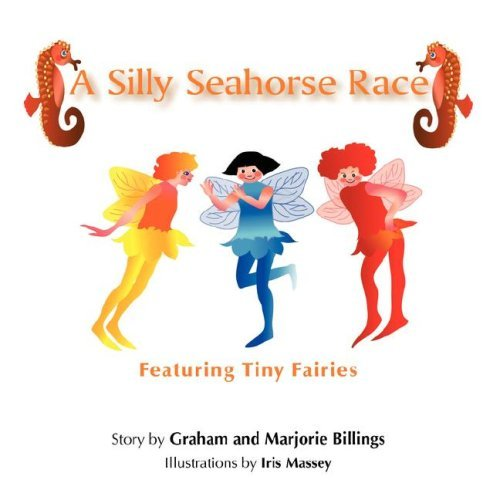 A Silly Seahorse Race: Featuring Tiny Fairies  by  Graham and Marjorie Billings