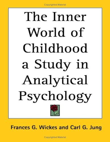 The Inner World of Childhood: A Study in Analytical Psychology Frances G. Wickes