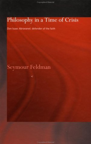 Philosophy In A Time Of Crisis: Don Isaac Abravanel, Defender Of The Faith  by  Seymour Feldman