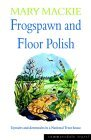 Frogspawn and Floor Polish: Upstairs and Downstairs in a National Trust House  by  Mary MacKie