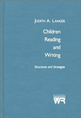 Children Reading and Writing: Structures and Strategies Judith A. Langer
