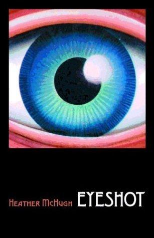 Eyeshot  by  Heather McHugh