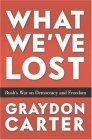 What Weve Lost : America under the Bush Administration  by  Graydon Carter