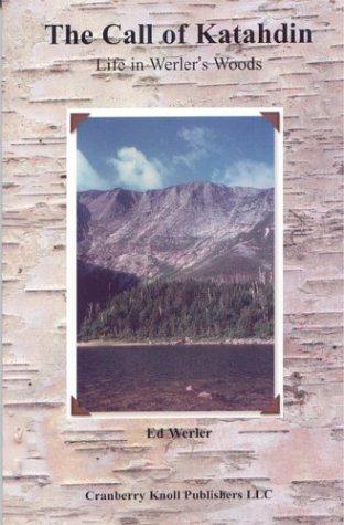 The Call of Katahdin: Life in Werlers Woods  by  Ed Werler
