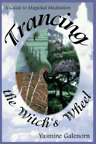 Trancing the Witchs Wheel: A Guide to Magickal Meditation  by  Yasmine Galenorn