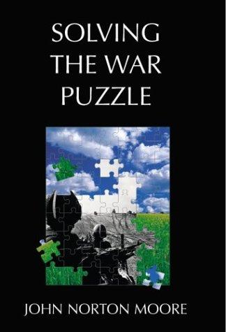 Solving The War Puzzle: Beyond The Democratic Peace John Norton Moore
