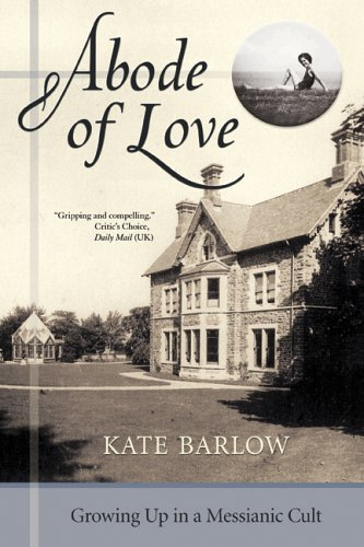 Abode of Love: Growing Up in a Messianic Cult  by  Kate Barlow
