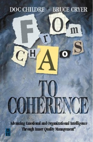From Chaos To Coherence: Advancing Emotional And Organizational Intelligence Through Inner Quality Management  by  Doc Childre