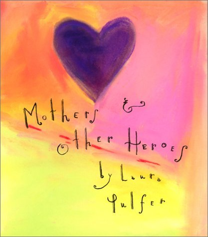 Mothers and Other Heroes Laura Pulfer