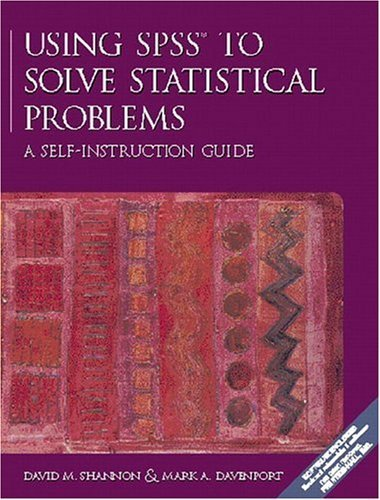 Using SPSS to Solve Statistical Problems: A Self-Instruction Guide  by  David M. Shannon