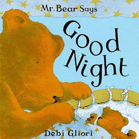 Mr. Bear Says Good Night (Mr. Bear Says Board Books) Debi Gliori