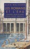 romains et leau: fontaines, salles de bains, thermes, égouts, aqueducs--  by  Alain Malissard