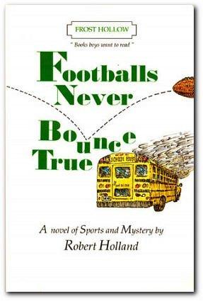 Footballs Never Bounce True (Books Boys Want To Read) Robert Holland