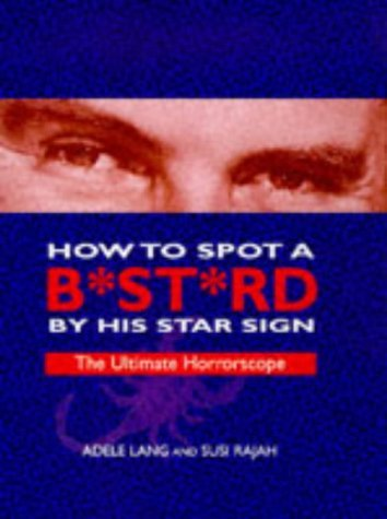How To Spot A B*****d By His Star Sign  by  Adèle Lang