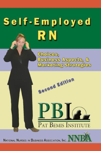 Self Employed Rn: Choices, Business Aspects, & Marketing Strategies  by  Patricia Ann Bemis